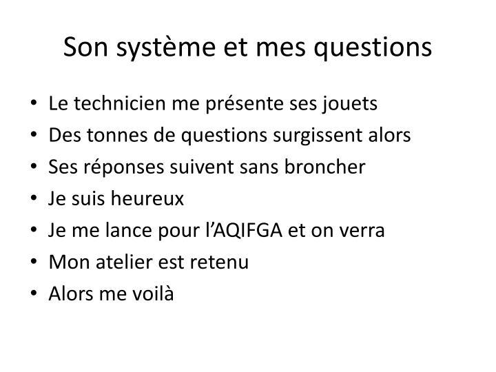 Son système et mes questions
