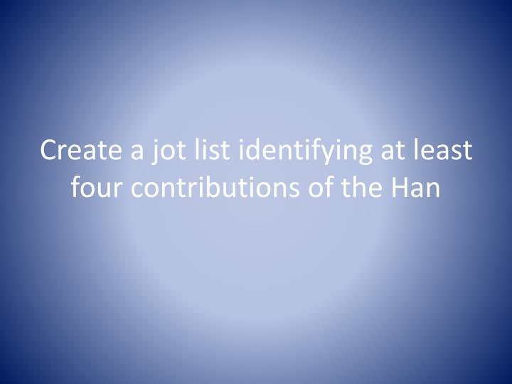 Create a jot list identifying at least four contributions of the Han