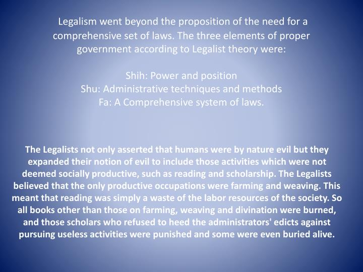 Legalism went beyond the proposition of the need for a comprehensive set of laws. The three elements...