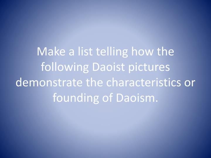 Make a list telling how the following Daoist pictures demonstrate the characteristics or founding of Daoism.