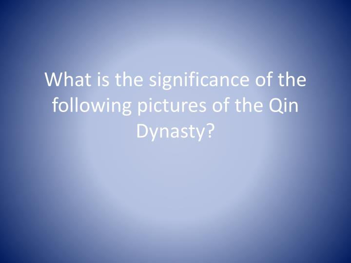 What is the significance of the following pictures of the Qin Dynasty?