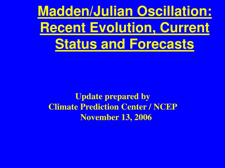 Madden julian oscillation recent evolution current status and forecasts