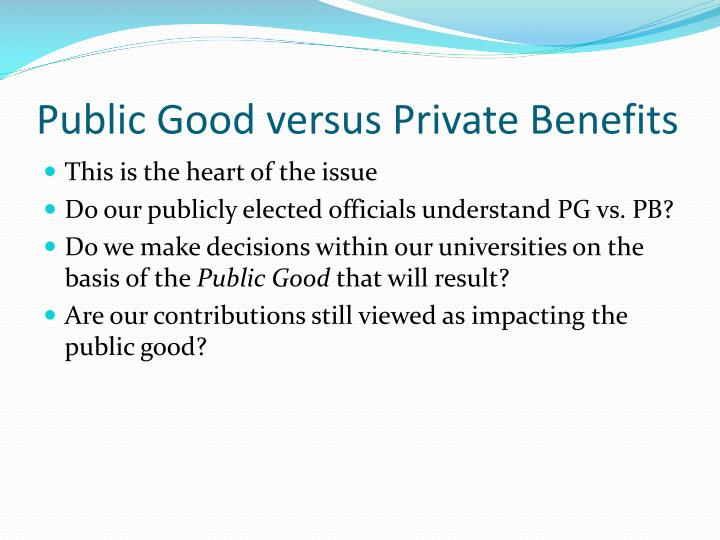 Public Good versus Private Benefits