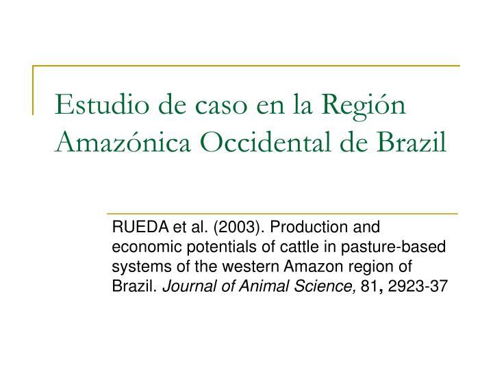 Estudio de caso en la Región Amazónica Occidental de Brazil