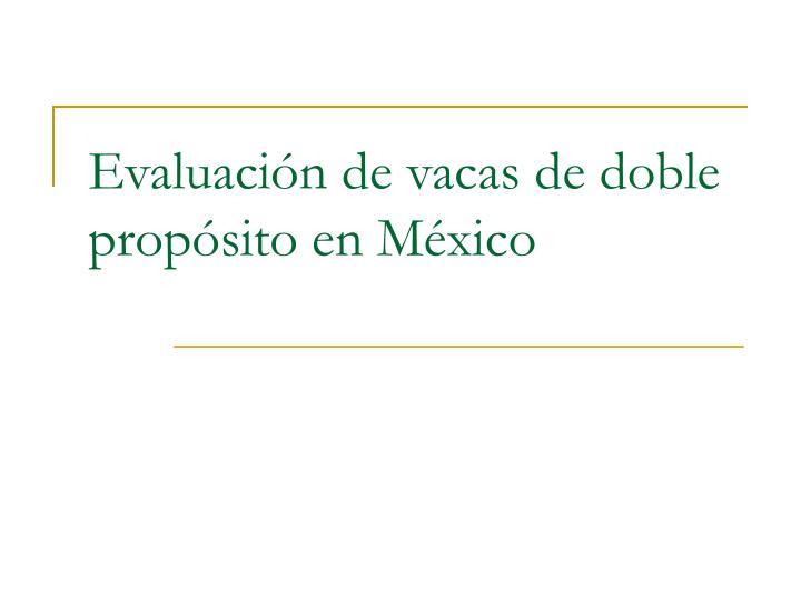 Evaluación de vacas de doble propósito en México