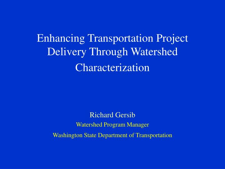 Enhancing transportation project delivery through watershed characterization