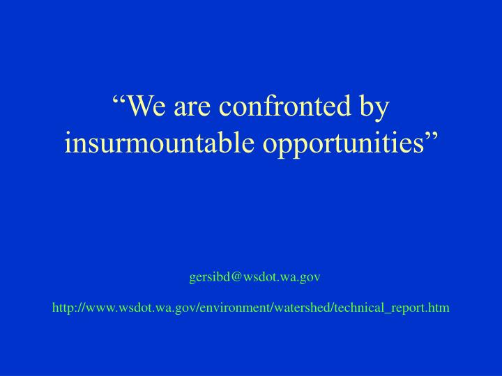 """We are confronted by insurmountable opportunities"""
