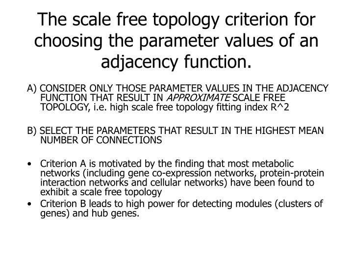 The scale free topology criterion for choosing the parameter values of an adjacency function.