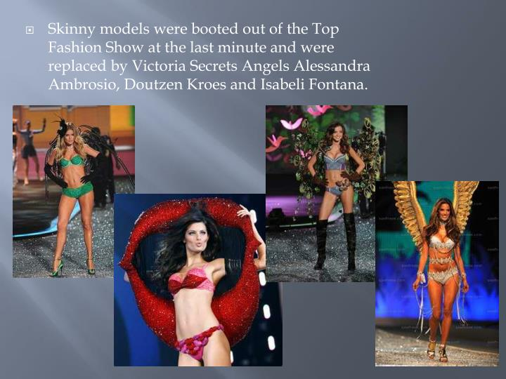 Skinny models were booted out of the Top Fashion Show at the last minute and were replaced by Victoria Secrets Angels Alessandra
