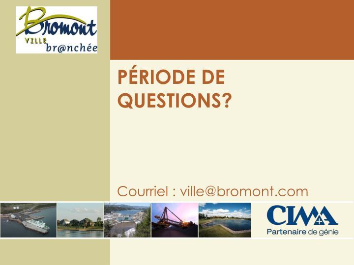 PÉRIODE DE QUESTIONS?