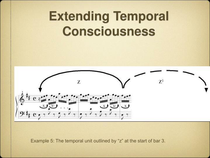 Extending Temporal Consciousness