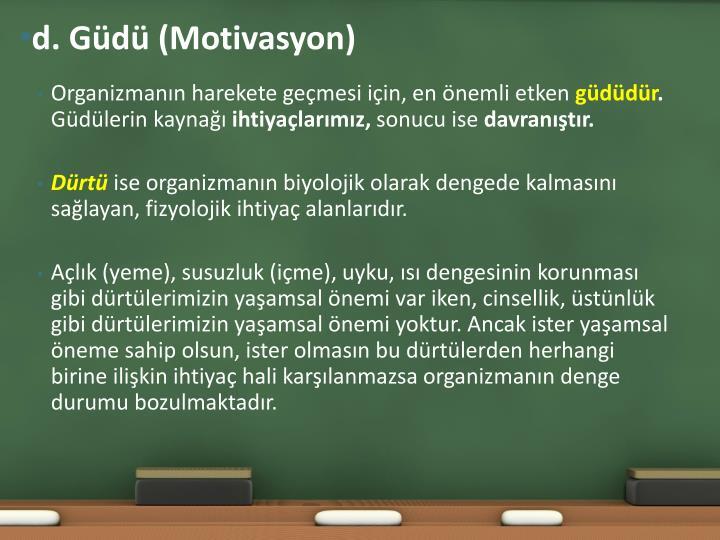 d. Güdü (Motivasyon)
