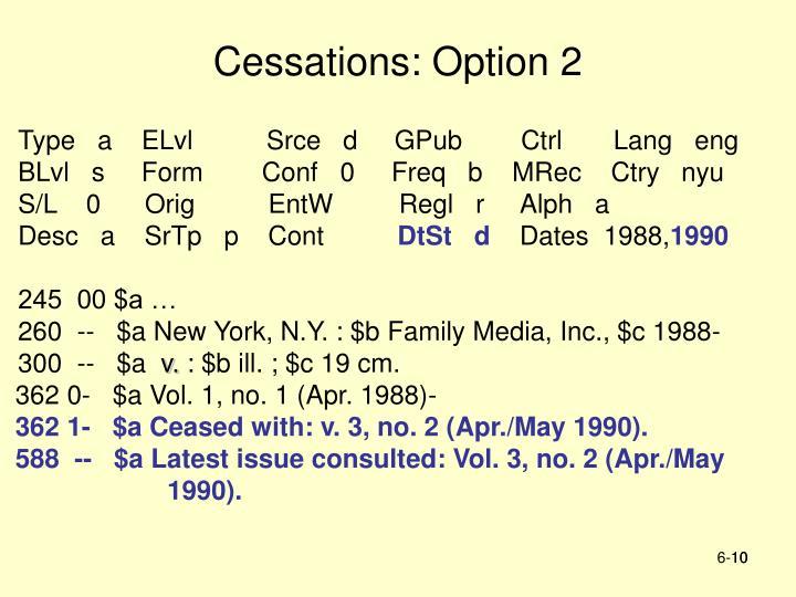Cessations: Option 2