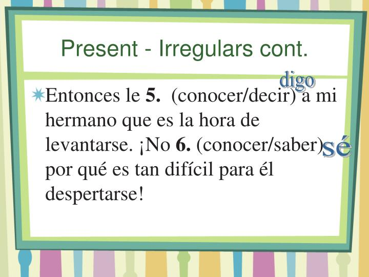 Present - Irregulars cont.