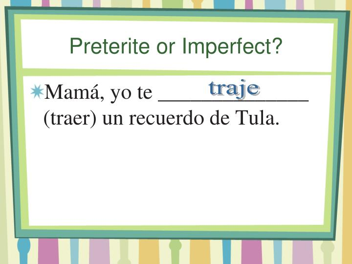Preterite or Imperfect?
