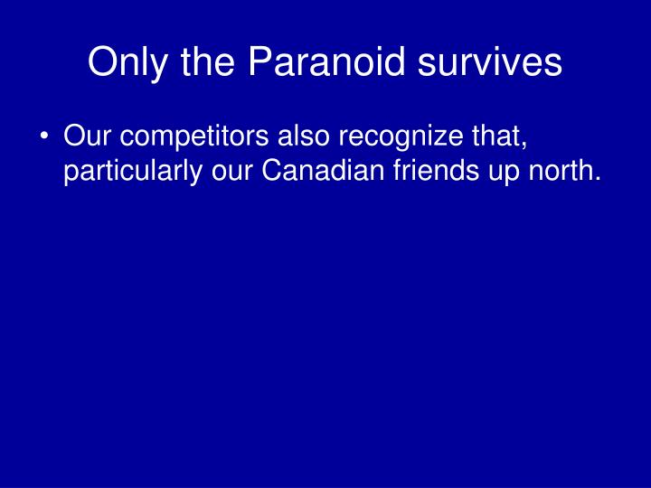 Only the Paranoid survives