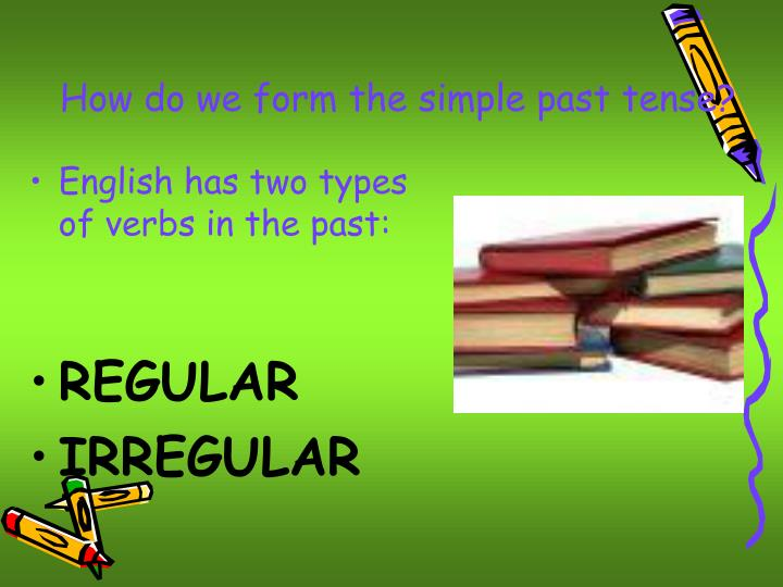How do we form the simple past tense?