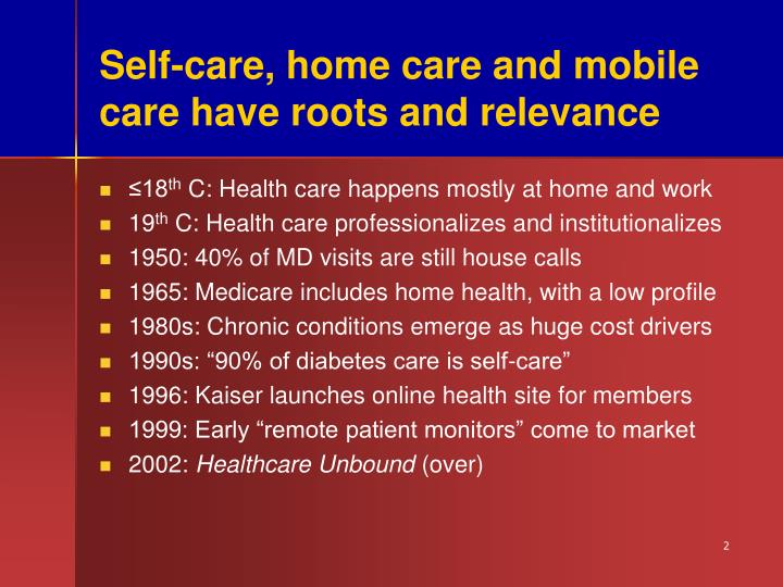 Self care home care and mobile care have roots and relevance