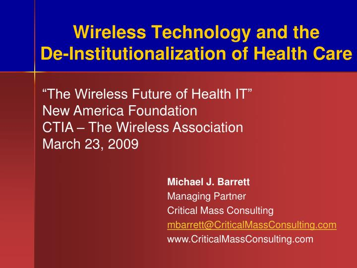 Wireless technology and the de institutionalization of health care