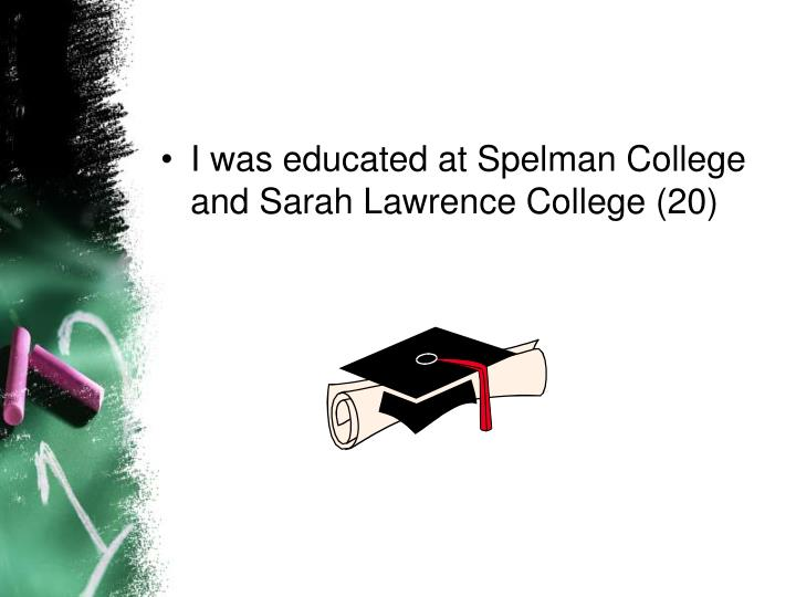 I was educated at Spelman College and Sarah Lawrence College (20)