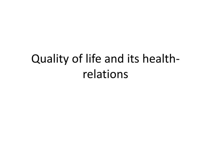 Quality of life and its health-relations