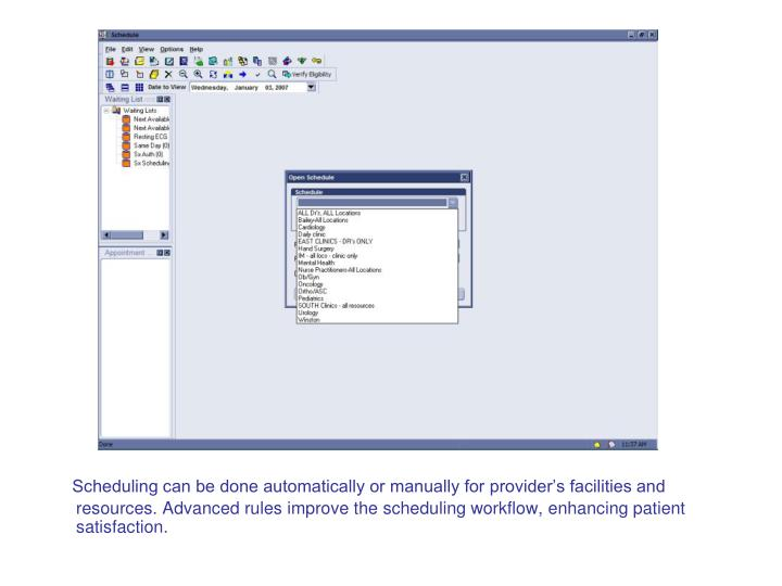 Scheduling can be done automatically or manually for provider's facilities and resources. Advanced rules improve the scheduling workflow, enhancing patient satisfaction.