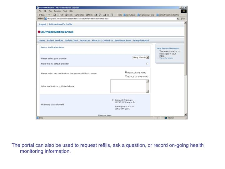 The portal can also be used to request refills, ask a question, or record on-going health monitoring information.