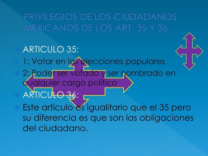 PRIVILEGIOS DE LOS CIUDADANOS MEXICANOS DE LOS ART. 35 Y 36