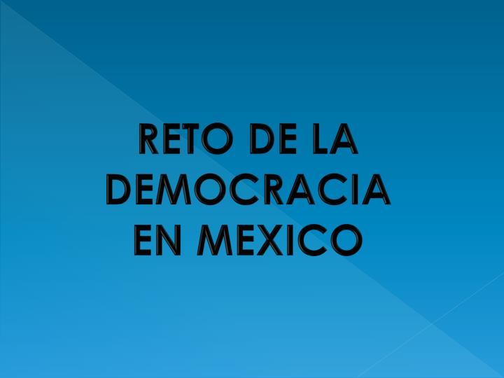RETO DE LA DEMOCRACIA EN MEXICO