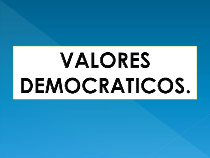 VALORES DEMOCRATICOS.