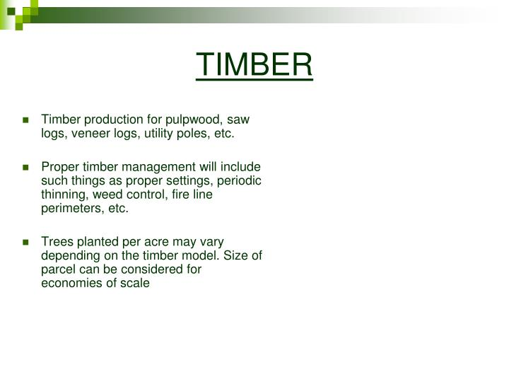 Timber production for pulpwood, saw logs, veneer logs, utility poles, etc.