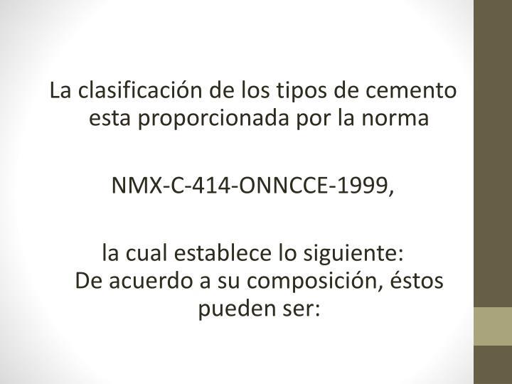 La clasificación de los tipos de cemento esta proporcionada por la norma