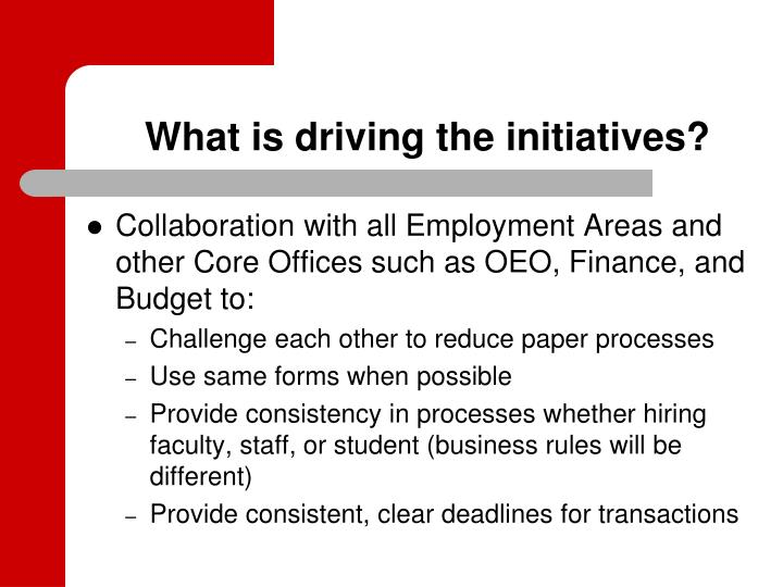 What is driving the initiatives?