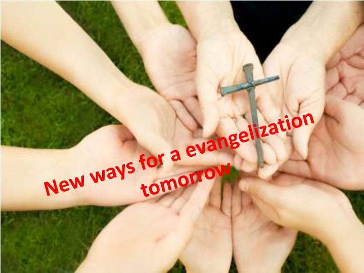 New ways for a evangelization tomorrow
