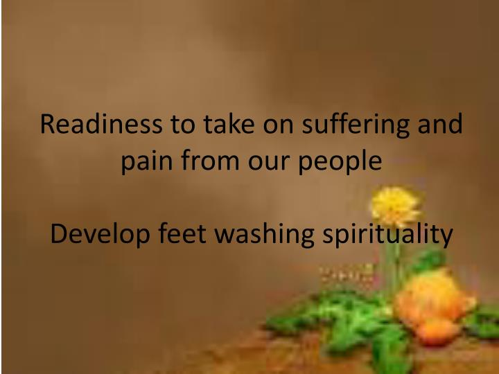 Readiness to take on suffering and pain from our people