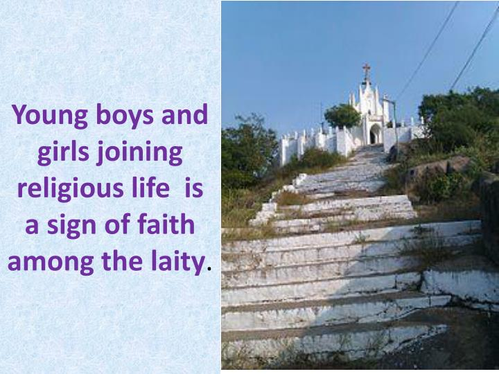 Young boys and girls joining religious life  is  a sign of faith among the laity