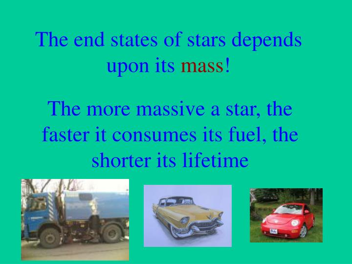 The end states of stars depends upon its
