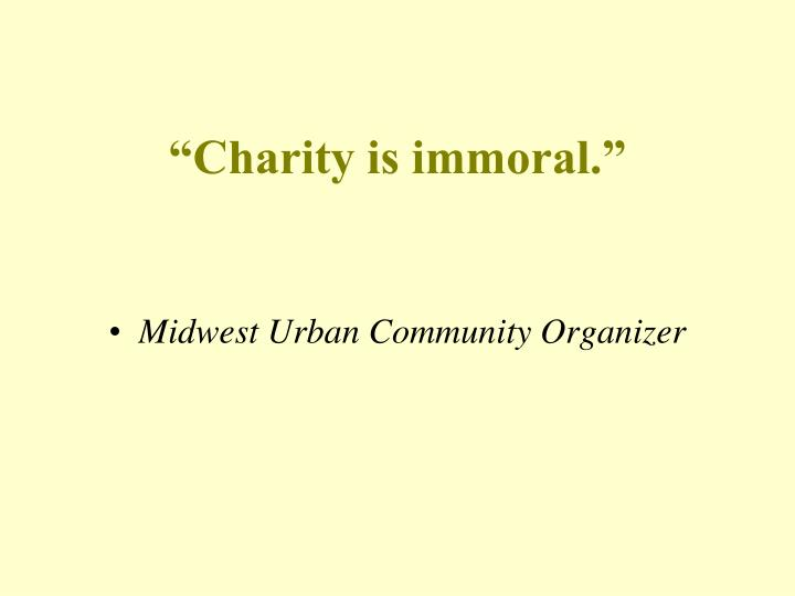 """Charity is immoral."""