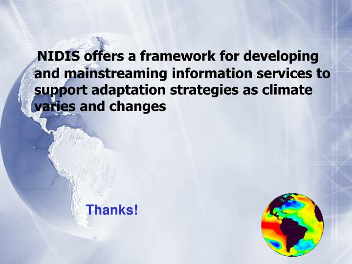 NIDIS offers a framework for developing and mainstreaming information services to support adaptation strategies as climate varies and changes