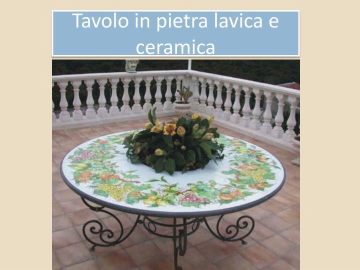 Tavolo in pietra lavica e ceramica