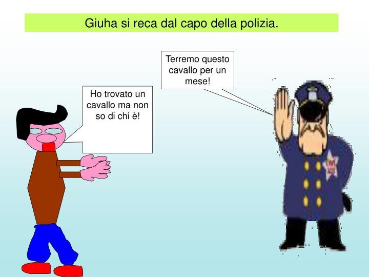 Giuha si reca dal capo della polizia.
