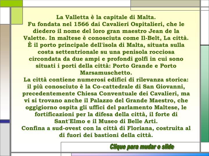 La Valletta è la capitale di Malta.
