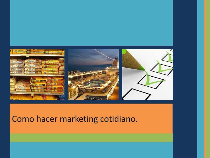 Como hacer marketing cotidiano.