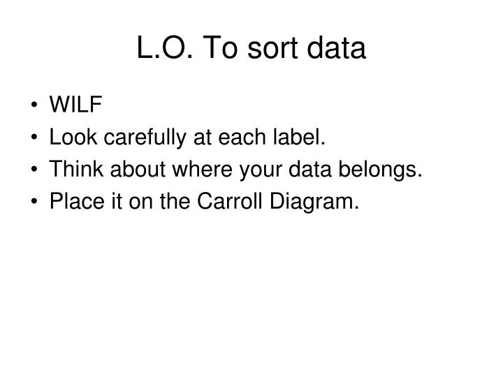 L o to sort data
