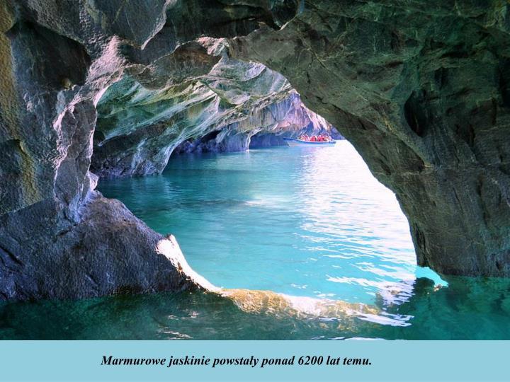Marmurowe jaskinie powstały ponad 6200 lat temu.