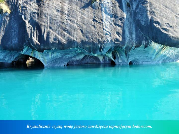 Krystalicznie czystą wodę jezioro zawdzięcza topniejącym lodowcom.