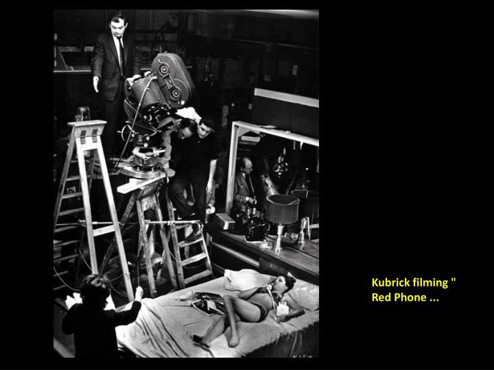 "Kubrick filming "" Red Phone ..."