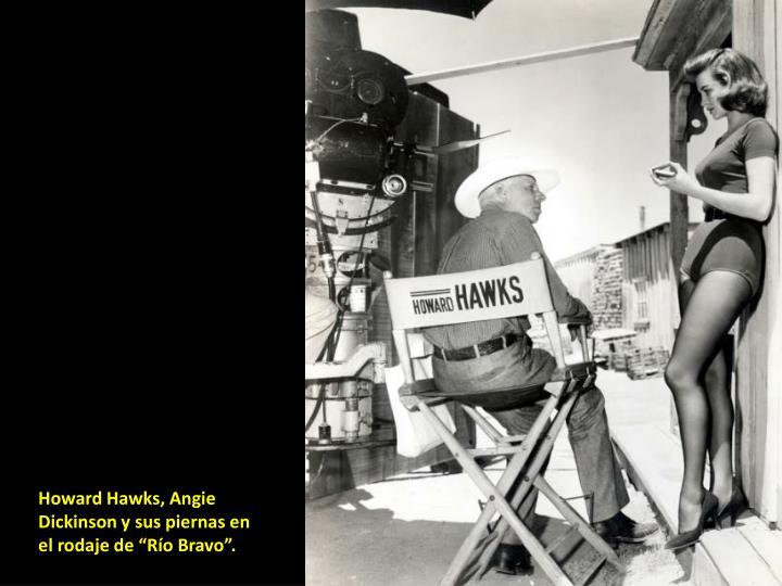 """Howard Hawks, Angie Dickinson y sus piernas en el rodaje de """"Río Bravo""""."""
