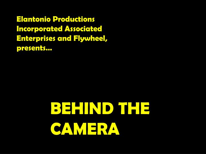 Elantonio Productions Incorporated Associated Enterprises and Flywheel, presents…