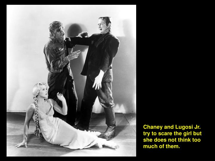 Chaney and Lugosi Jr. try to scare the girl but she does not think too much of them.